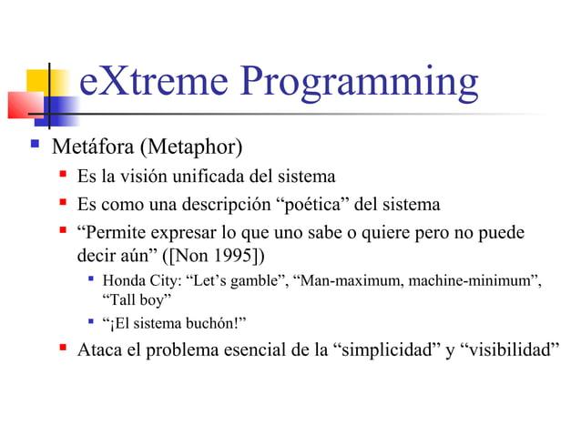 """eXtreme Programming  Metáfora (Metaphor)  Es la visión unificada del sistema  Es como una descripción """"poética"""" del sis..."""