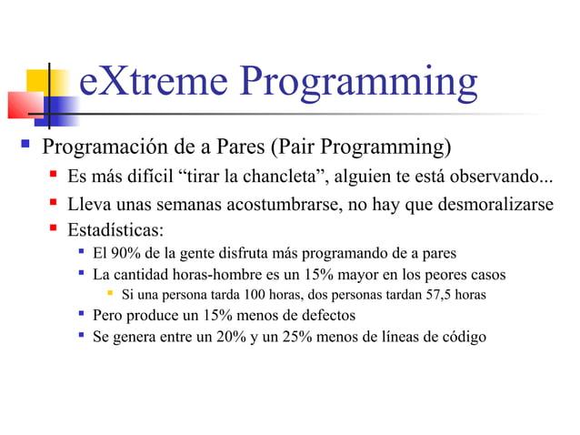 "eXtreme Programming  Programación de a Pares (Pair Programming)  Es más difícil ""tirar la chancleta"", alguien te está ob..."
