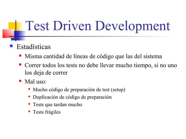 Test Driven Development  Estadísticas  Misma cantidad de líneas de código que las del sistema  Correr todos los tests n...