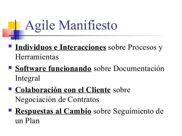 Agile Manifiesto  Individuos e Interacciones sobre Procesos y Herramientas  Software funcionando sobre Documentación Int...