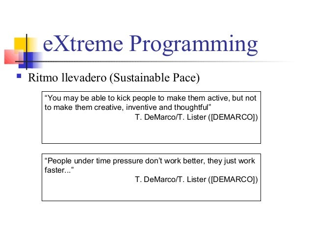 """eXtreme Programming  Ritmo llevadero (Sustainable Pace) """"You may be able to kick people to make them active, but not to m..."""