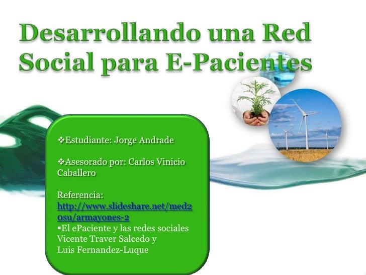 Desarrollando una Red Social para E-Pacientes<br /><ul><li>Estudiante: Jorge Andrade