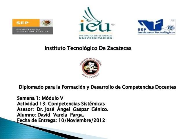 Instituto Tecnológico De ZacatecasDiplomado para la Formación y Desarrollo de Competencias DocentesSemana 1: Módulo VActiv...