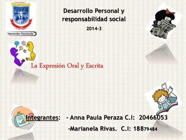 Desarrollo Personal y  responsabilidad social  2014-3  La Expresión Oral y Escrita  Integrantes: - Anna Paula Peraza C.I: ...