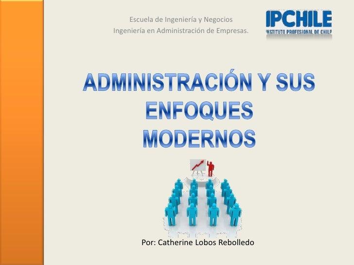 Escuela de Ingeniería y NegociosIngeniería en Administración de Empresas.        Por: Catherine Lobos Rebolledo