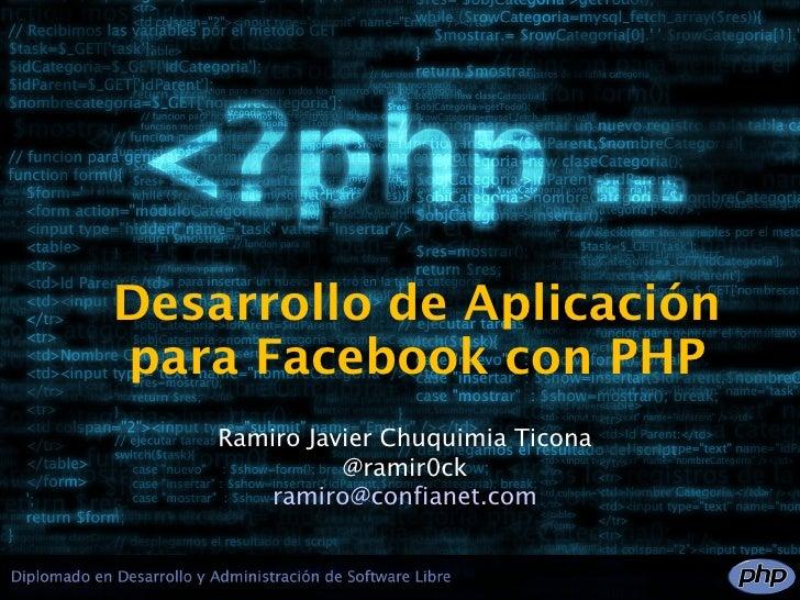 Desarrollo de Aplicaciónpara Facebook con PHP    Ramiro Javier Chuquimia Ticona              @ramir0ck       ramiro@confia...
