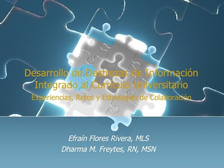 Desarrollo de Destrezas de Información Integrado al Currículo Universitario Experiencias, Retos y Estrategias de Colaborac...