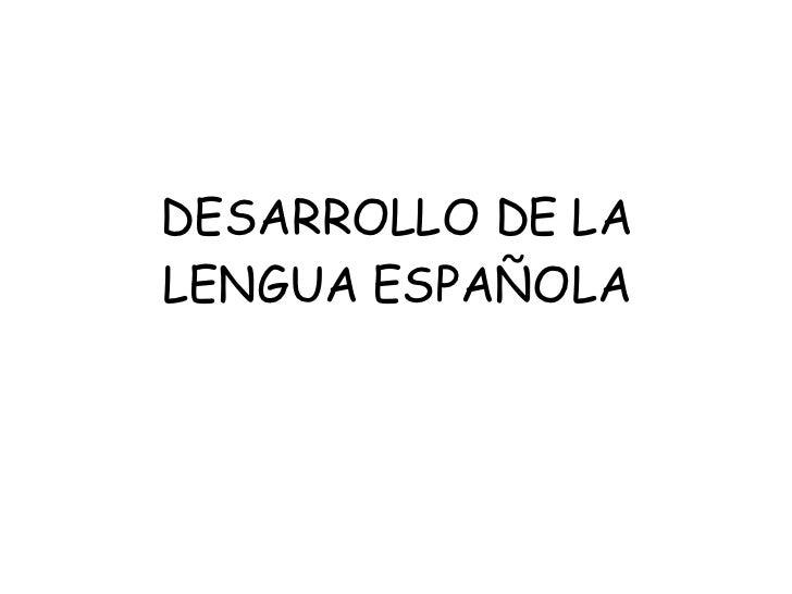 DESARROLLO DE LA LENGUA ESPAÑOLA