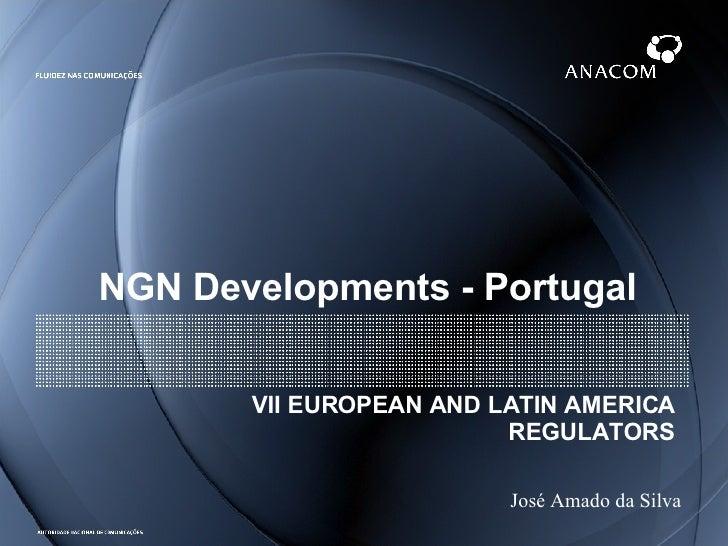 NGN Developments - Portugal VII EUROPEAN AND LATIN AMERICA REGULATORS