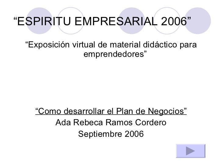 """""""ESPIRITU EMPRESARIAL 2006"""" <ul><li>"""" Exposición virtual de material didáctico para emprendedores"""" </li></ul><ul><li>"""" Com..."""