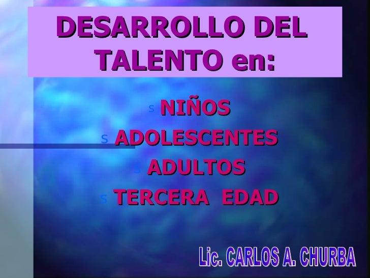 DESARROLLO DEL  TALENTO en: <ul><li>NIÑOS </li></ul><ul><li>ADOLESCENTES </li></ul><ul><li>ADULTOS </li></ul><ul><li>TERCE...