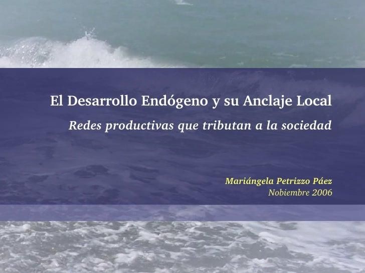 ElDesarrolloEndógenoysuAnclajeLocal   Redesproductivasquetributanalasociedad                                Ma...