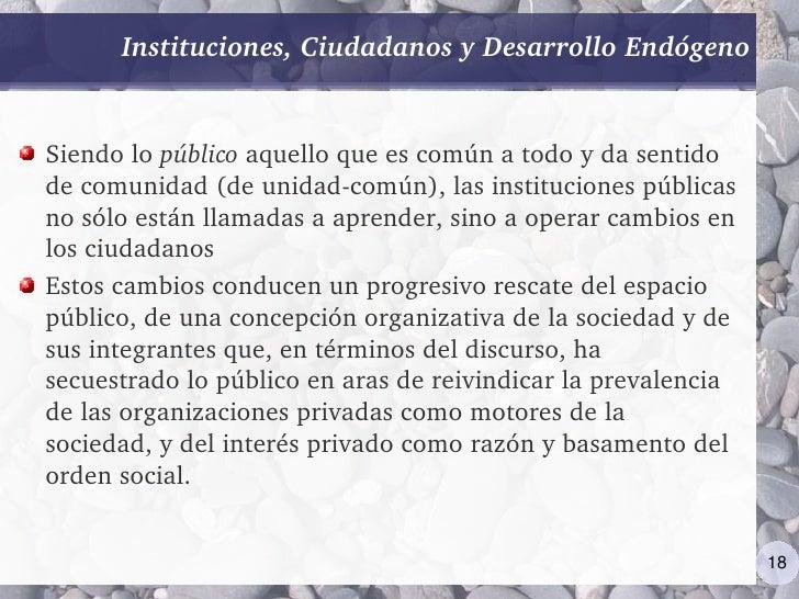 Instituciones,CiudadanosyDesarrolloEndógeno   Siendolopúblicoaquelloqueescomúnatodoydasentido decomunidad...