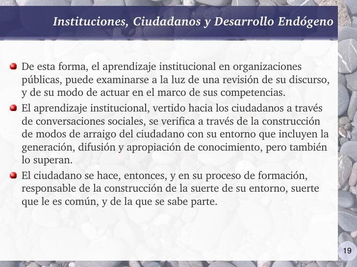 Instituciones,CiudadanosyDesarrolloEndógeno   Deestaforma,elaprendizajeinstitucionalenorganizaciones públicas,...