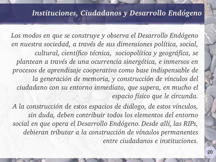 Instituciones,CiudadanosyDesarrolloEndógeno  LosmodosenqueseconstruyeyobservaelDesarrolloEndógeno ennuestr...