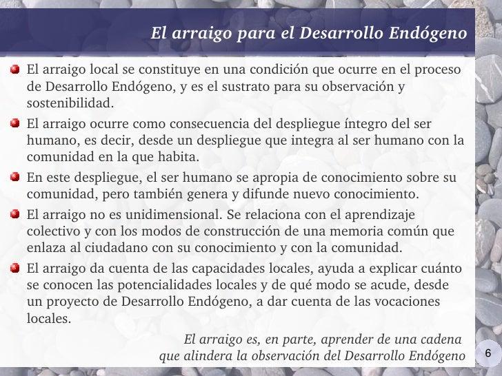 ElarraigoparaelDesarrolloEndógeno Elarraigolocalseconstituyeenunacondiciónqueocurreenelproceso deDesarr...