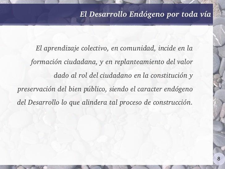 ElDesarrolloEndógenoportodavía          Elaprendizajecolectivo,encomunidad,incideenla     formaciónciudadana...