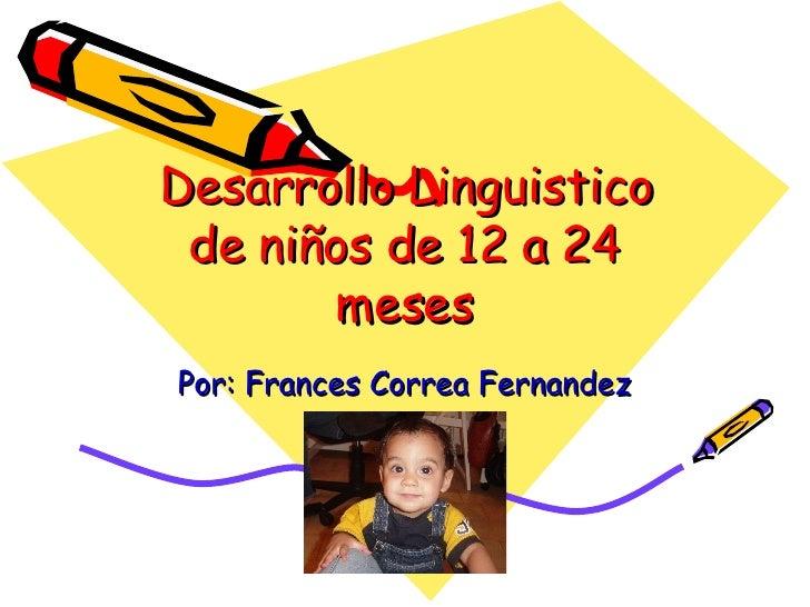 Desarrollo Linguistico de niños de 12 a 24 meses Por: Frances Correa Fernandez