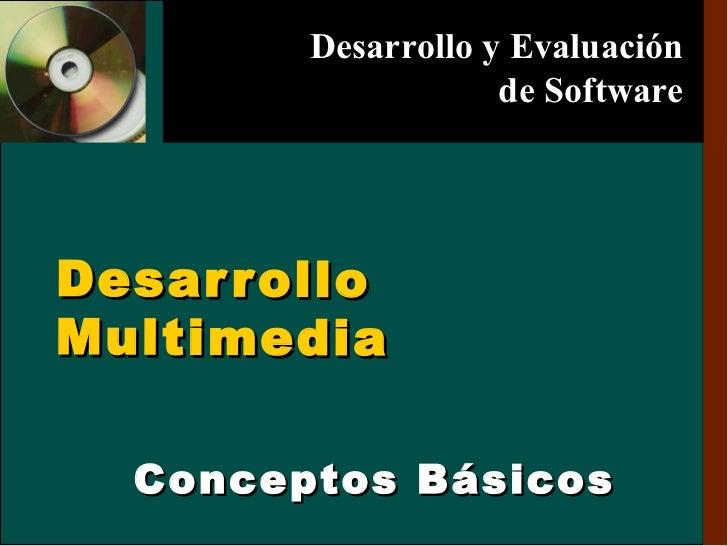 Desarrollo Multimedia Conceptos Básicos   Desarrollo y Evaluación de Software