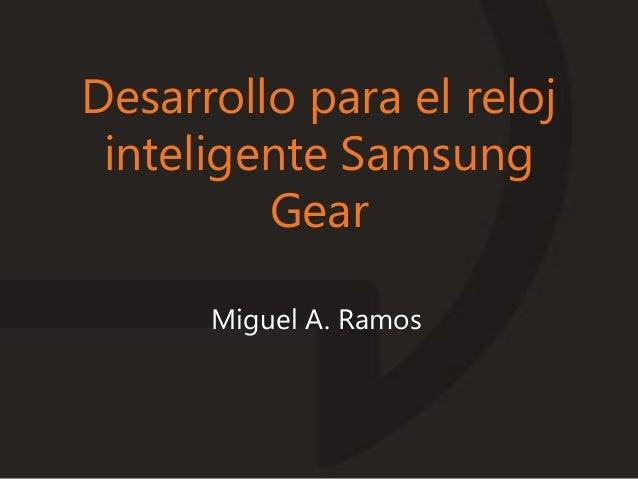Desarrollo para el reloj inteligente Samsung Gear Miguel A. Ramos
