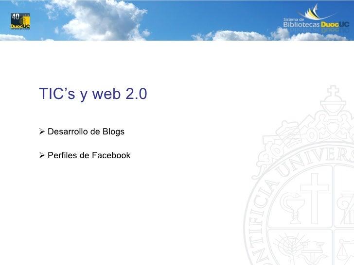 <ul><li>TIC's y web 2.0 </li></ul><ul><ul><ul><li>Desarrollo de Blogs </li></ul></ul></ul><ul><ul><ul><li>Perfiles de Face...