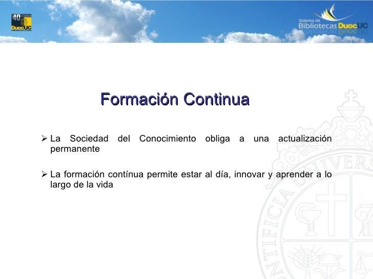 <ul><li>Formación Continua </li></ul><ul><ul><ul><li>La Sociedad del Conocimiento obliga a una actualización permanente </...