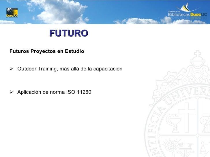<ul><li>Futuros Proyectos en Estudio </li></ul><ul><li>Outdoor Training, más allá de la capacitación </li></ul><ul><li>Apl...