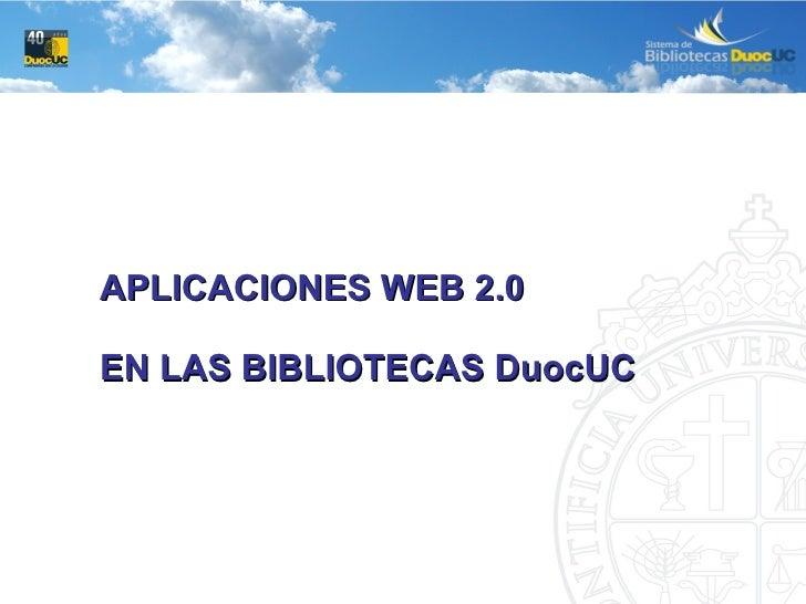 APLICACIONES WEB 2.0 EN LAS BIBLIOTECAS DuocUC
