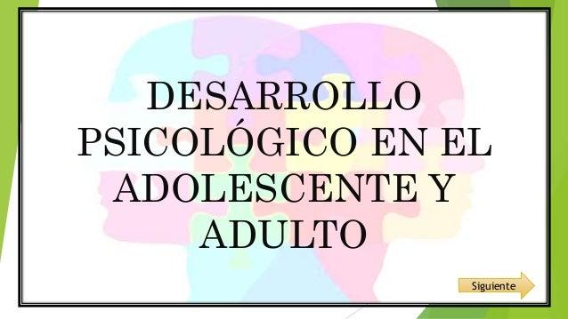 DESARROLLO PSICOLÓGICO EN EL ADOLESCENTE Y ADULTO Siguiente