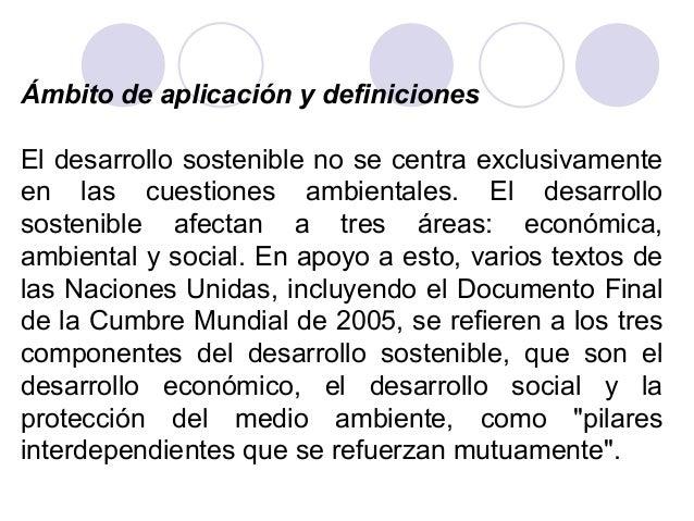 Ámbito de aplicación y definiciones El desarrollo sostenible no se centra exclusivamente en las cuestiones ambientales. El...