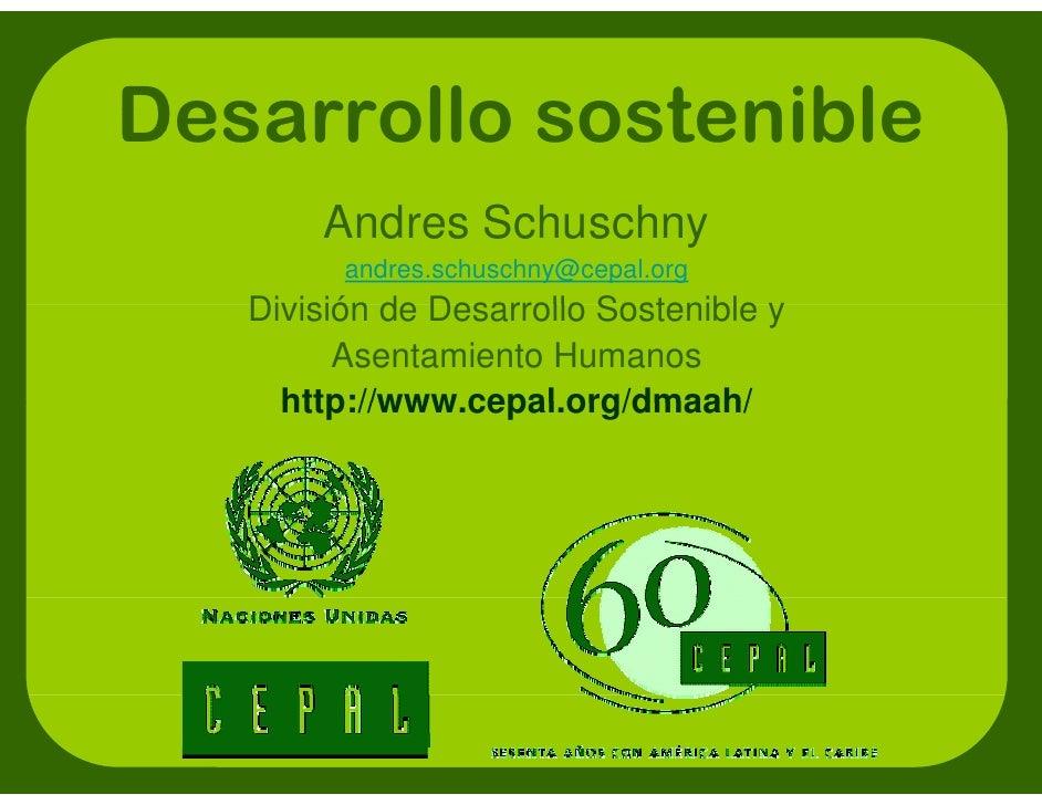 Desarrollo sostenible        Andres S h        A d    Schuschny                     h          andres.schuschny@cepal.org ...
