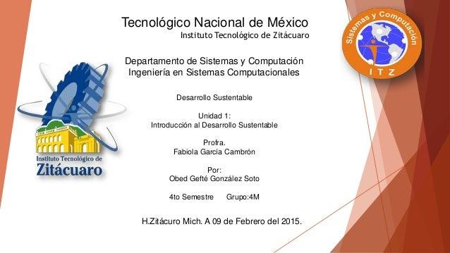 Tecnológico Nacional de México Instituto Tecnológico de Zitácuaro Departamento de Sistemas y Computación Ingeniería en Sis...