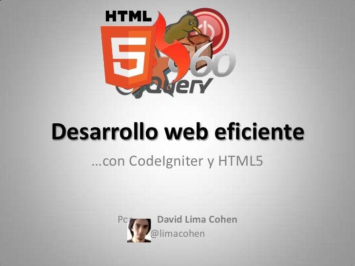 Desarrollo web eficiente<br />…con CodeIgniter y HTML5<br />Por          David Lima Cohen<br />@limacohen<br />