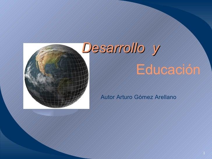 Autor  Arturo Gómez Arellano Desarrollo  y Educación