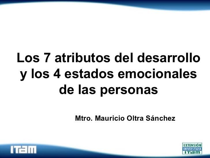 Los 7 atributos del desarrollo y los 4 estados emocionales de las personas Mtro. Mauricio Oltra Sánchez