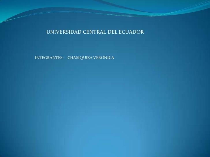 UNIVERSIDAD CENTRAL DEL ECUADORINTEGRANTES: CHASIQUIZA VERONICA