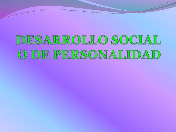 DESARROLLO SOCIAL O DE PERSONALIDAD<br />