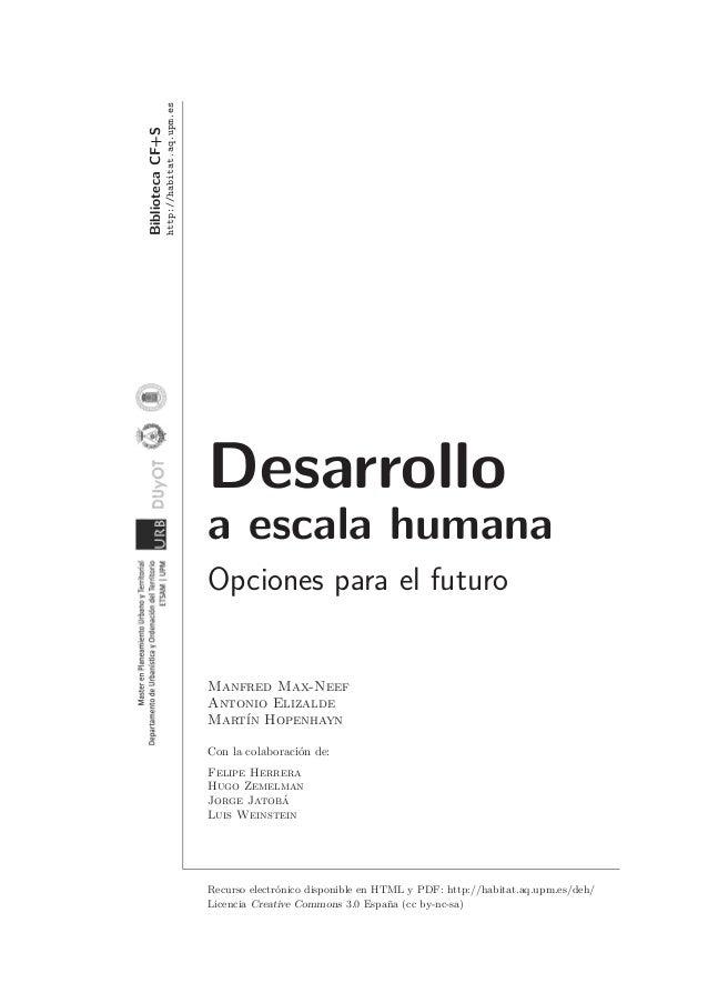 Biblioteca CF+S  http://habitat.aq.upm.es  Desarrollo a escala humana Opciones para el futuro  Manfred Max-Neef Antonio El...