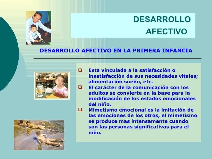 DESARROLLO  AFECTIVO   DESARROLLO AFECTIVO EN LA PRIMERA INFANCIA <ul><li>Esta vinculada a la satisfacción o insatisfacció...