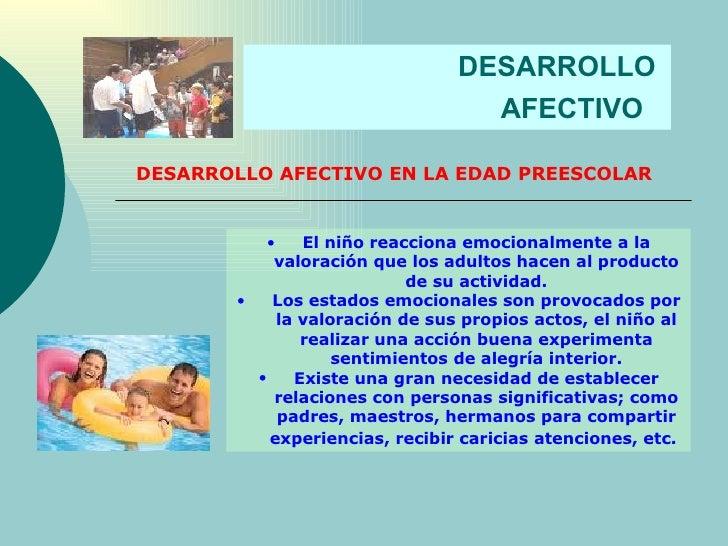 DESARROLLO  AFECTIVO   DESARROLLO AFECTIVO EN LA EDAD PREESCOLAR <ul><li>El niño reacciona emocionalmente a la valoración ...