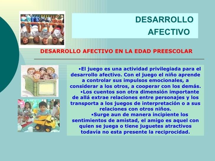 DESARROLLO  AFECTIVO   DESARROLLO AFECTIVO EN LA EDAD PREESCOLAR <ul><li>El juego es una actividad privilegiada para el de...