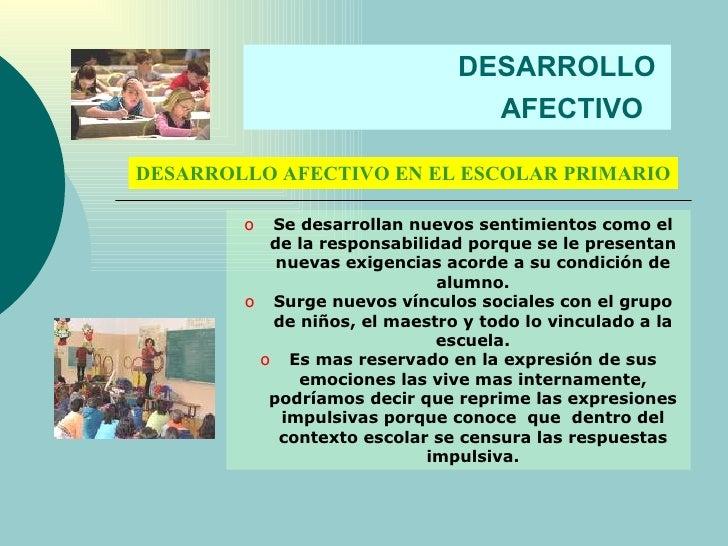 DESARROLLO  AFECTIVO   DESARROLLO AFECTIVO EN EL ESCOLAR PRIMARIO <ul><li>Se desarrollan nuevos sentimientos como el de la...