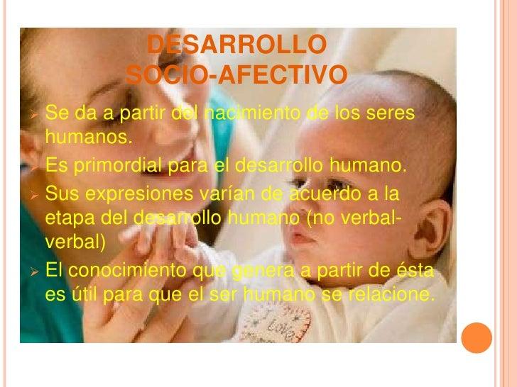 DESARROLLO SOCIO-AFECTIVO<br /><ul><li>Se da a partir del nacimiento de los seres humanos.