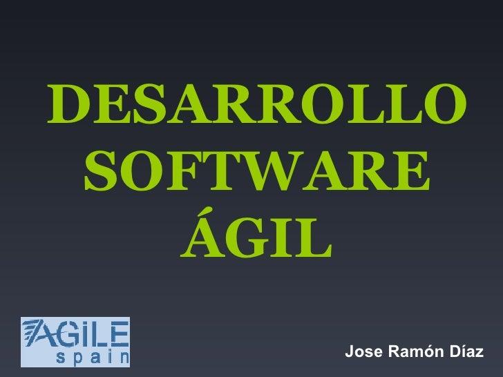 DESARROLLO SOFTWARE ÁGIL Jose Ramón Díaz