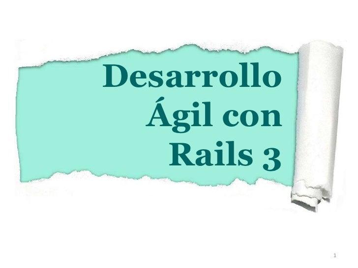 1<br />Desarrollo Ágil con Rails 3<br />