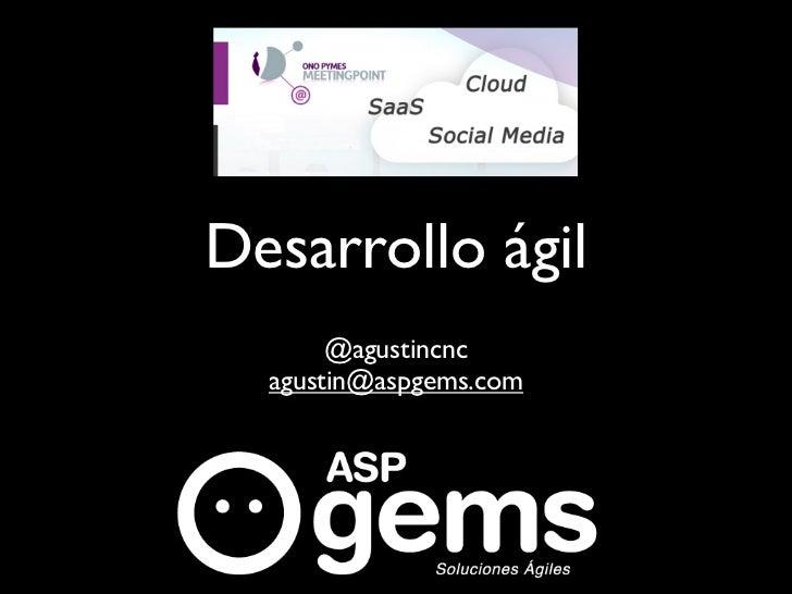 Desarrollo ágil       @agustincnc  agustin@aspgems.com