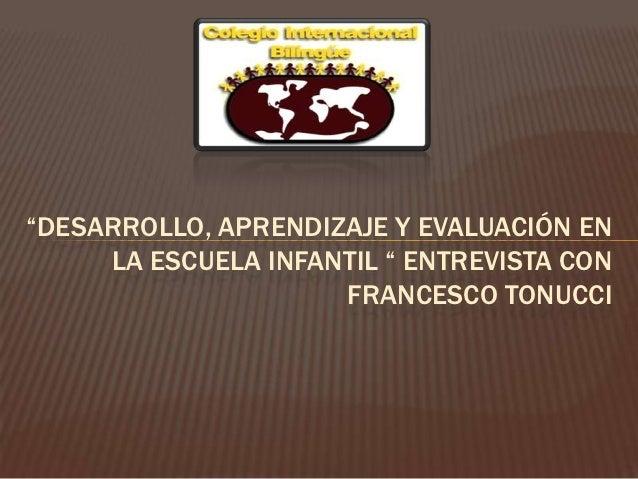 """""""DESARROLLO, APRENDIZAJE Y EVALUACIÓN EN     LA ESCUELA INFANTIL """" ENTREVISTA CON                     FRANCESCO TONUCCI"""