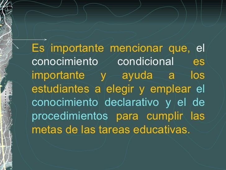 Es importante mencionar que,  el conocimiento condicional  es importante y ayuda a los estudiantes a elegir y emplear  el ...