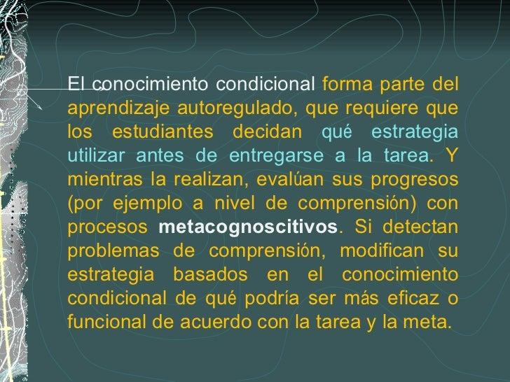 El conocimiento condicional  forma parte del aprendizaje autoregulado, que requiere que los estudiantes decidan  qu é  est...