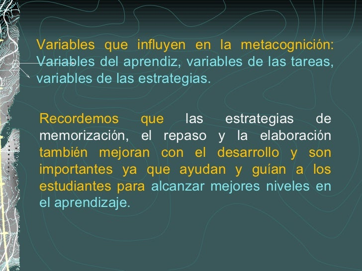 Variables que influyen en la metacognici ó n:  Variables del aprendiz, variables de las tareas, variables de las estrategi...